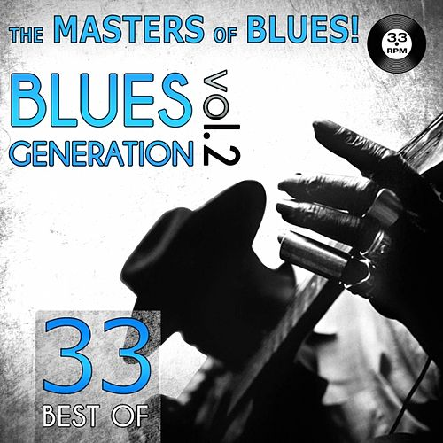 Play & Download The Masters of Blues! (33 Best of Blues Generation, Vol. 2) by Various Artists | Napster