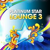 Play & Download Platinum Star Lounge, Vol. 3 (Stardust of Easy Listening & Relaxing Sunset Chill Out Music) by Various Artists | Napster