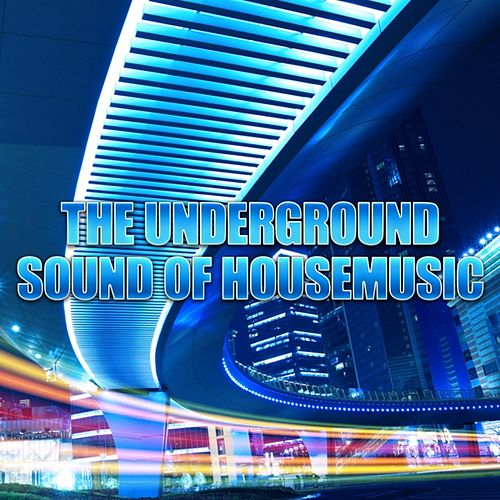 The Underground Sound of House Music, Vol. 3 by Various Artists
