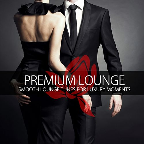 Premium Lounge (Smooth Lounge Tunes for Luxury Moments) by Various Artists