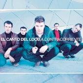 Play & Download A Contra Corriente by El Canto Del Loco | Napster