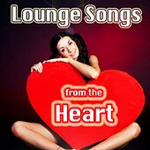 Play & Download Lounge Songs from the Heart (Vocal Chillout for Lovers) by Various Artists | Napster