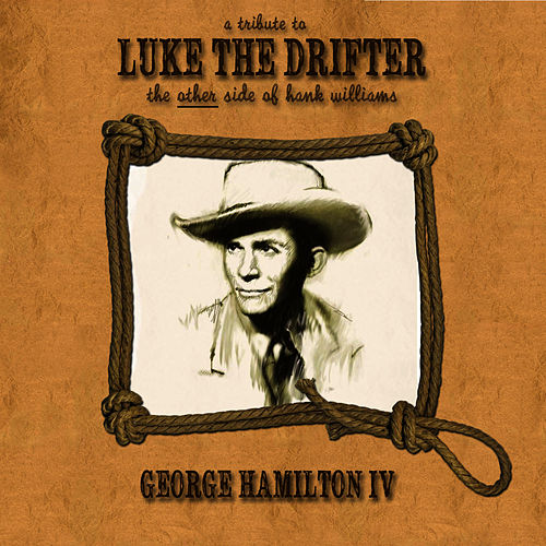 A Tribute to Luke the Drifter (The Other Side of Hank Williams) by George Hamilton IV