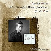 Play & Download Ravel: The Complete Works for Piano by Alfredo Perl | Napster