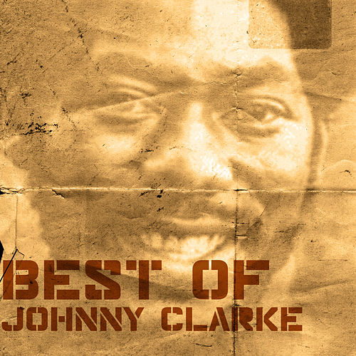 Play & Download Best Of Johnny Clarke by Johnny Clarke | Napster