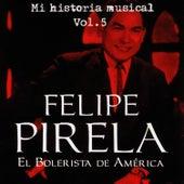 Play & Download Felipe Pirela - Mi Historia Músical Volume 5 by Felipe Pirela | Napster