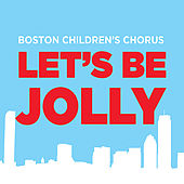 Play & Download Let's Be Jolly by Boston Childrens Chorus | Napster