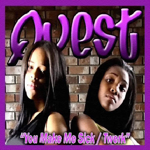 You Make Me Sick/Twerk by Quest