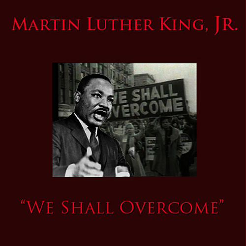 Play & Download We Shall Overcome by Martin Luther King, Jr. | Napster