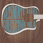 Ultimate Blues Collection Vol 4 by Various Artists