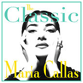 Play & Download The Classic Maria Callas by Maria Callas | Napster