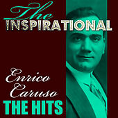 The Inspirational Enrico Caruso - The Hits by Enrico Caruso