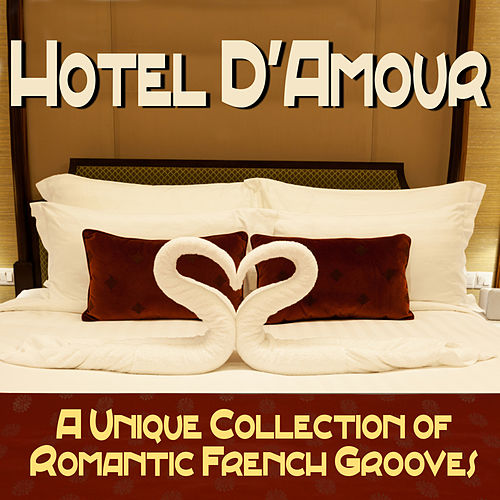 Play & Download Hotel D'Amour - A Unique Collection of Romantic French Grooves by Various Artists | Napster