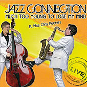 Much Too Young to Lose to Lose My Mind (feat. Miss Chris Peeters) by Jazz Connection