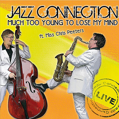 Play & Download Much Too Young to Lose to Lose My Mind (feat. Miss Chris Peeters) by Jazz Connection | Napster