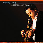 Play & Download The Very Best Of Arturo Sandoval by Arturo Sandoval | Napster