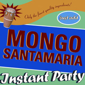 Play & Download Instant Party: Just Add Mongo Santamaria by Mongo Santamaria | Napster