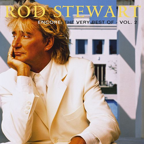 Encore: The Very Best Of Rod Stewart, Vol. 2 by Rod Stewart