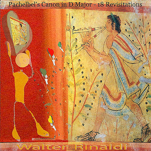 Play & Download Pachelbel's Canon in D Major (18 Revisitations) by Walter Rinaldi | Napster