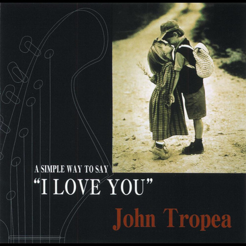 Play & Download John Tropea/A Simple Way to Say I Love You by John Tropea | Napster