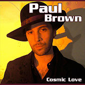 Play & Download Cosmic Love (2011 Edition) by Paul Brown | Napster