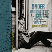 Play & Download Under This Blue Sky by Matthew Parker | Napster