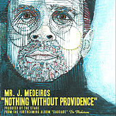 Nothing Without Providence - Single by Mr. J Medeiros