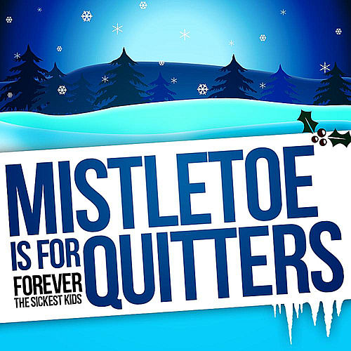 Play & Download Mistletoe is for Quitters - Single by Forever the Sickest Kids | Napster