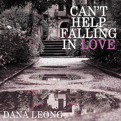 Play & Download Can't Help Falling in Love by Dana Leong | Napster