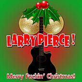 Merry Fuckin' Christmas by Larry Pierce