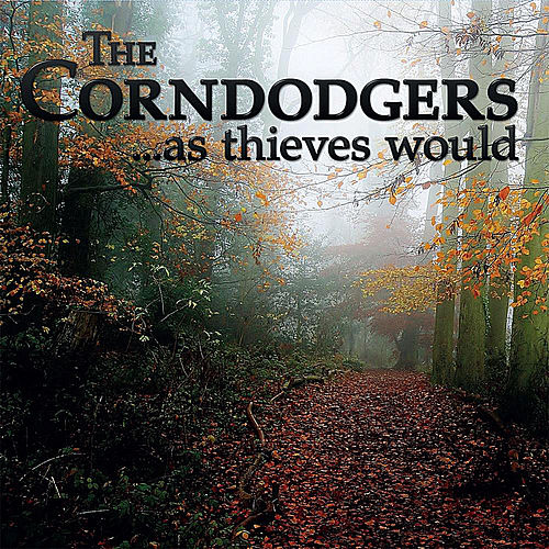 Play & Download ...As Thieves Would by The Corndodgers | Napster