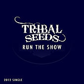 Play & Download Run the Show by Tribal Seeds | Napster
