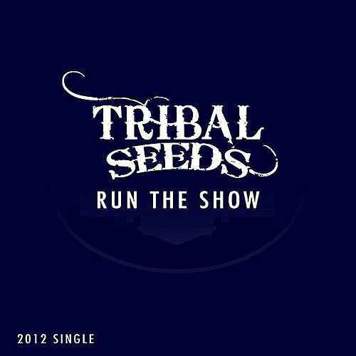 Run the Show de Tribal Seeds