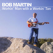 Play & Download Workin' Man with a Workin' Tan by Bob Martin | Napster