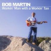 Workin' Man with a Workin' Tan by Bob Martin