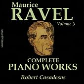 Ravel, Vol. 3 : Complete Piano Works No. 1 by Robert Casadesus