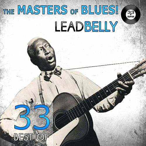 Play & Download The Masters of Blues! (33 Best of Leadbelly) by Leadbelly | Napster