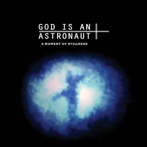 A Moment Of Stillness (2011 Remastered Edition) by God Is an Astronaut