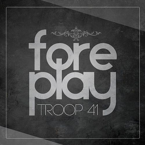 Play & Download Foreplay - Single by Troop 41 | Napster