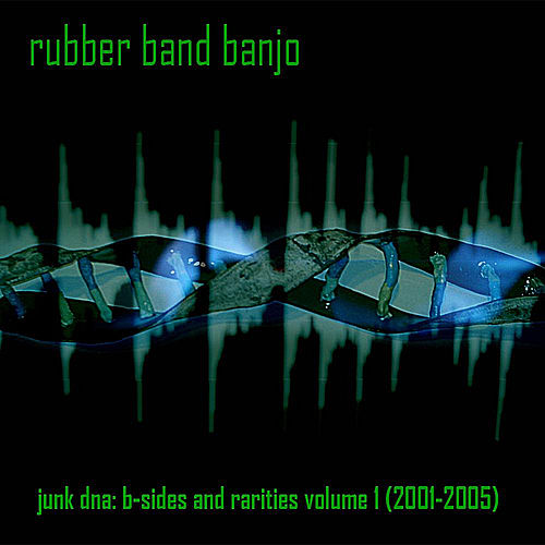 Junk DNA: B-Sides and Rarities, Vol. 1 (2001-2005) by Rubber Band Banjo