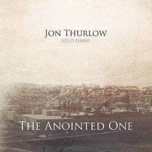 Play & Download The Anointed One by Jon Thurlow | Napster