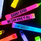 We Can Have It All  EP by Danny Byrd