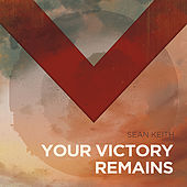 Play & Download Your Victory Remains by Sean Keith | Napster
