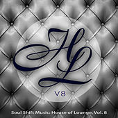 Play & Download Soul Shift Music: House of Lounge, Vol. 8 by Various Artists | Napster