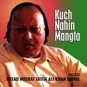Play & Download Kuch Nahin Mangta Vol. 233 - Qawwalies by Nusrat Fateh Ali Khan | Napster