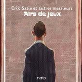 Play & Download Airs de jeux : Erik Satie et autres messieurs by Various Artists | Napster