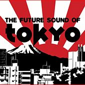 Play & Download Future Sound of Tokyo by Various Artists | Napster