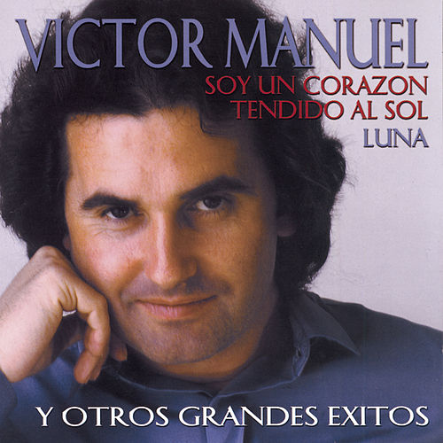Play & Download Soy Un Corazon Tendido Al Sol Y Otros Grandes Exitos by Victor Manuel | Napster