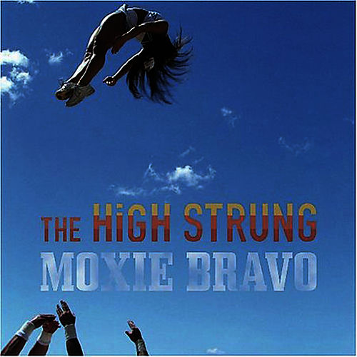 Play & Download Moxie Bravo by The High Strung | Napster