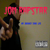 My Journey Thru Life by Jom Rapstar